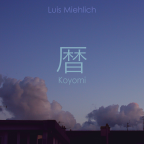 [Premiere] Luis Miehlich – Koyomi (Forthcoming 1.1.19)